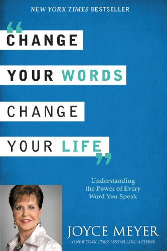 Change Your Words, Change Your Life Understanding the Power of Every Word You Speak