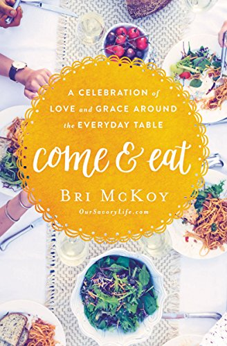 Come and Eat A Celebration of Love and Grace Around the Everyday Table
