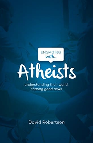 Engaging with Atheists Understanding their world; sharing good news