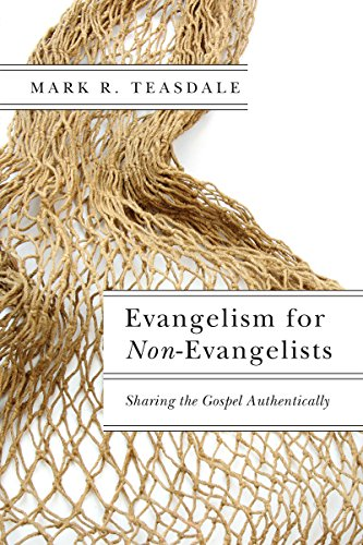 Evangelism for Non-Evangelists Sharing the Gospel Authentically