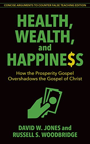 Health, Wealth & Happiness How the Prosperity Gospel Overshadows the Gospel of Christ