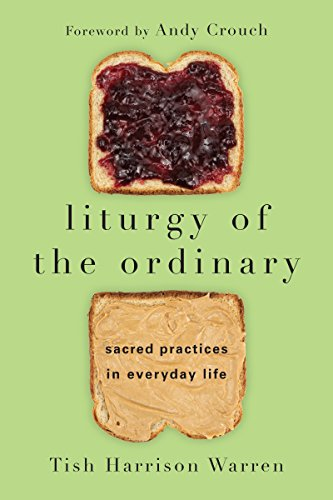 Liturgy of the Ordinary Sacred Practices in Everyday Life