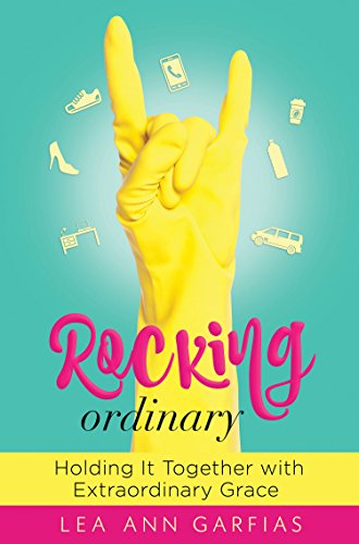 Rocking Ordinary Holding It Together with Extraordinary Grace