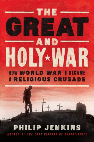 The Great and Holy War How World War I Became a Religious Crusade