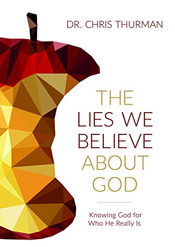 The Lies We Believe about God Knowing God for Who He Really Is