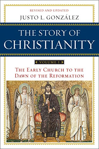 The Story of Christianity Volume 1 The Early Church to the Dawn of the Reformation