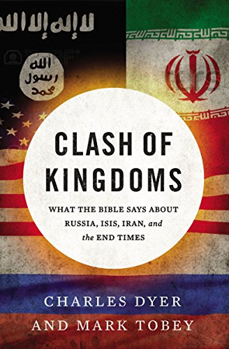 Clash of Kingdoms What the Bible Says about Russia, ISIS, Iran, and the End Times
