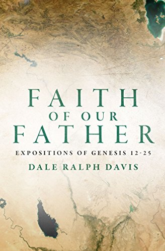Faith of our Father Expositions of Genesis 12-25
