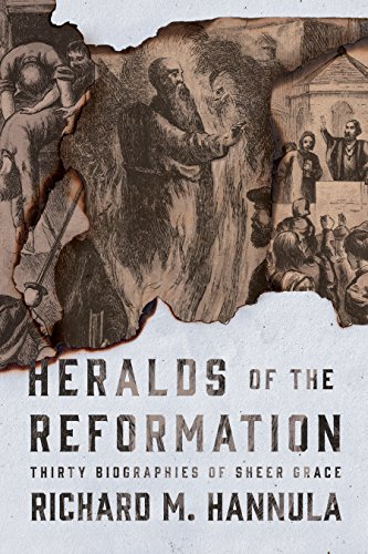 Heralds of the Reformation Thirty Biographies of Sheer Grace