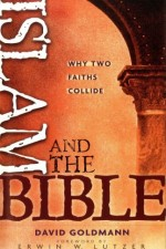 Islam and the Bible Why Two Faiths Collide