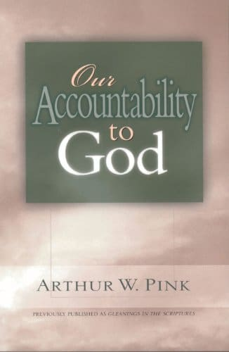 Our Accountability to God (Gleanings Series Arthur Pink)