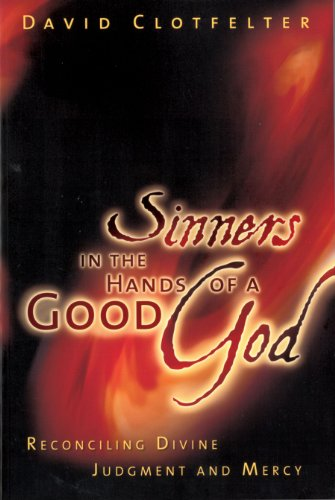 Sinners in the Hands of a Good God Reconciling Divine Judgment and Mercy