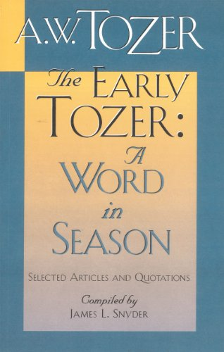 The Early Tozer A Word in Season Selected Articles and Quotations