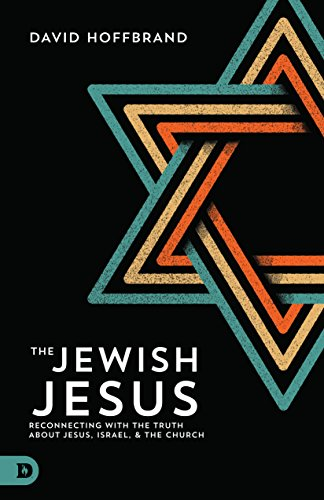 The Jewish Jesus Reconnecting with the Truth about Jesus, Israel, and the Church