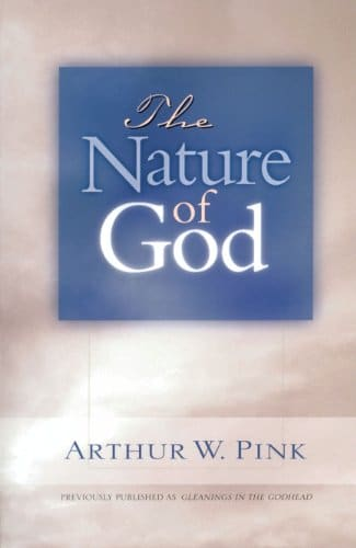 The Nature of God (Gleanings Series Arthur Pink)