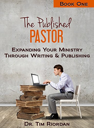 The Published Pastor Expanding Your Ministry Through Writing and Publishing