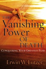 The Vanishing Power of Death Conquering Your Greatest Fear