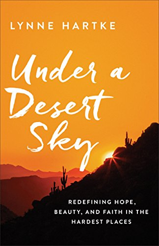 Under a Desert Sky Redefining Hope, Beauty, and Faith in the Hardest Places