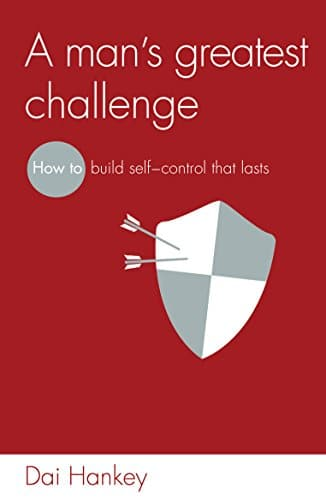 A Man's Greatest Challenge How to build self control that lasts (Live Different)