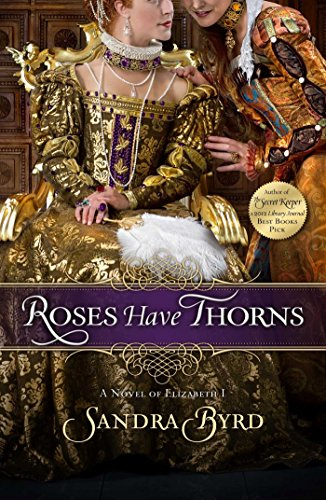 Roses Have Thorns A Novel of Elizabeth I (Ladies in Waiting Book 3)