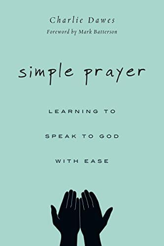 Simple Prayer Learning to Speak to God with Ease