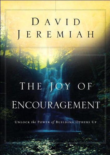 The Joy of Encouragement Unlock the Power of Building Others Up