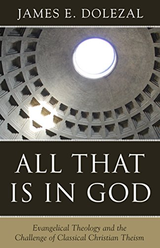 All That Is in God Evangelical Theology and the Challenge of Classical Christian Theism