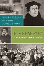 Church History 101 The Highlights of Twenty Centuries