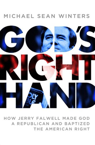 God's Right Hand How Jerry Falwell Made God a Republican and Baptized the American Right