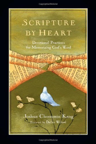 Scripture by Heart Devotional Practices for Memorizing God's Word