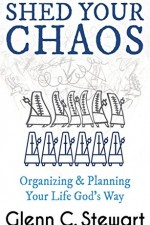 Shed Your Chaos Organizing & Planning Your Life God's Way