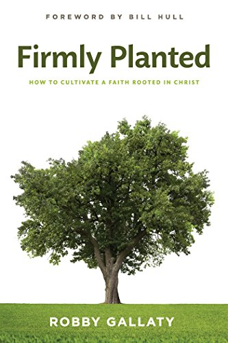 Firmly Planted How to Cultivate a Faith Rooted in Christ