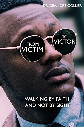 From Victim to Victor Walking by Faith and Not by Sight