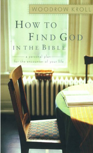 How to Find God in the Bible A Personal Plan for the Encounter of Your Life