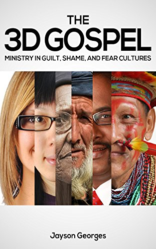 The 3D Gospel Ministry in Guilt, Shame, and Fear Cultures
