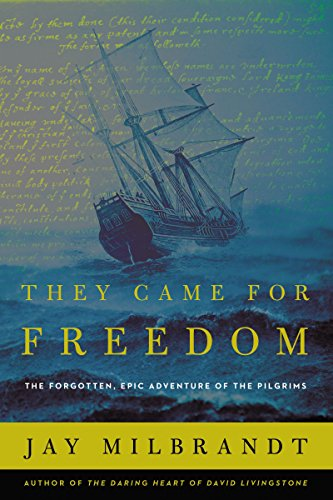 They Came for Freedom The Forgotten, Epic Adventure of the Pilgrims
