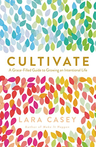 Cultivate A Grace-Filled Guide to Growing an Intentional Life