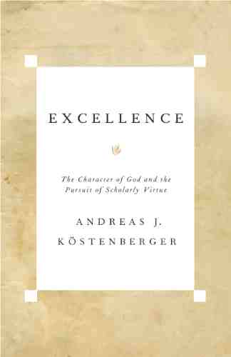 Excellence The Character of God and the Pursuit of Scholarly Virtue