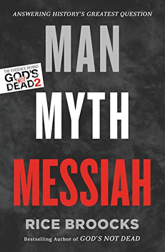 Man, Myth, Messiah Answering History's Greatest Question