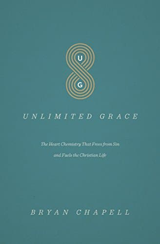 Unlimited Grace The Heart Chemistry That Frees from Sin and Fuels the Christian Life