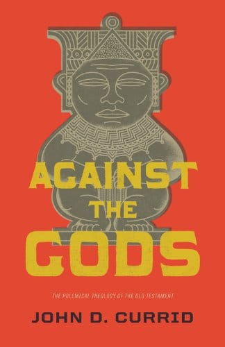 Against the Gods The Polemical Theology of the Old Testament