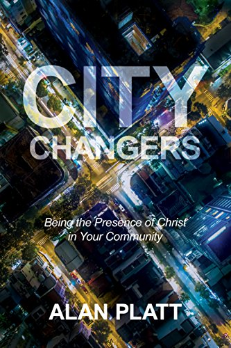 City Changers Being the Presence of Christ in Your Community
