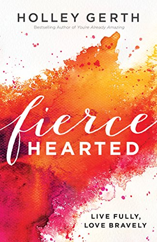 Fiercehearted- Live Fully, Love Bravely