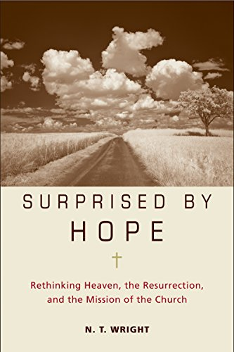 Surprised by Hope Rethinking Heaven, the Resurrection, and the Mission of the Church