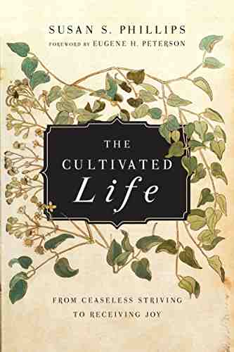 The Cultivated Life- From Ceaseless Striving to Receiving Joy