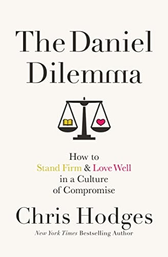 The Daniel Dilemma- How to Stand Firm and Love Well in a Culture of Compromise