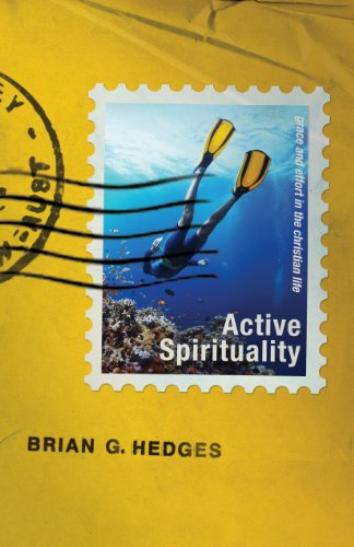 Active Spirituality- Grace and Effort in the Christian Life