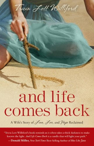 And Life Comes Back- A Wife's Story of Love, Loss, and Hope Reclaimed