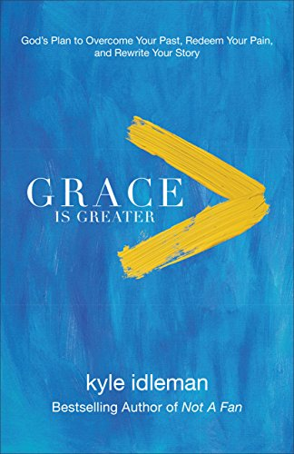 Grace Is Greater- God's Plan to Overcome Your Past, Redeem Your Pain, and Rewrite Your Story