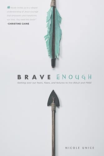 Brave Enough Getting Over Our Fears, Flaws, and Failures to Live Bold and Free